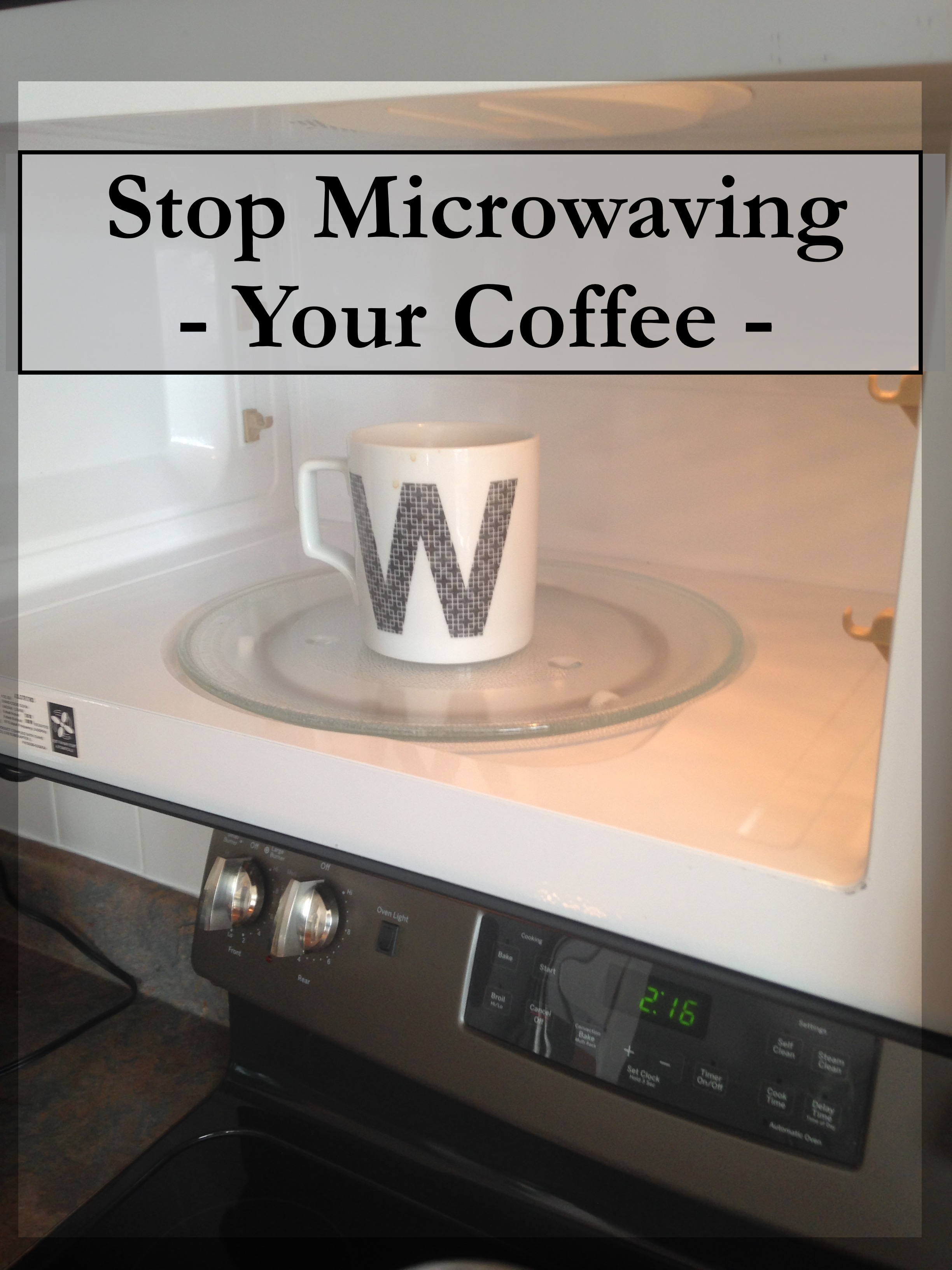 Stop Microwaving Your Coffee