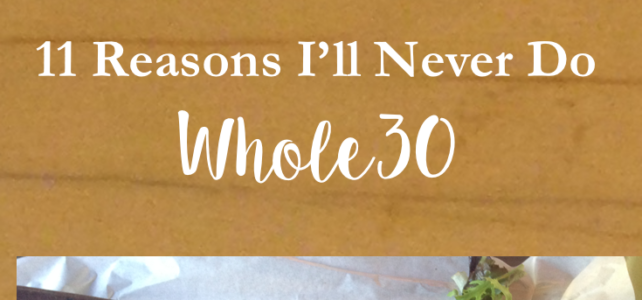 11 Reasons I'm Not Doing Whole30